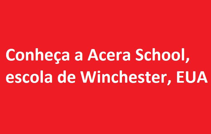 Conheça a Acera School, escola de Winchester, EUA