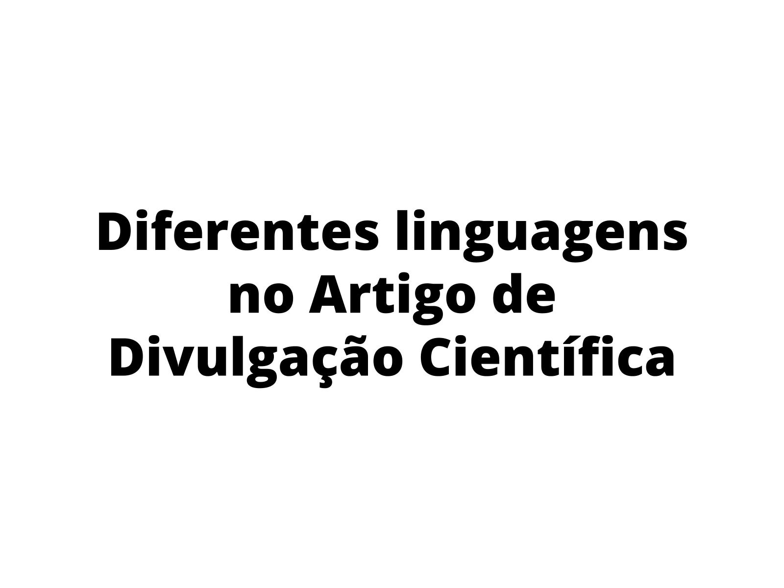 Diferentes linguagens no artigo de divulgação científica
