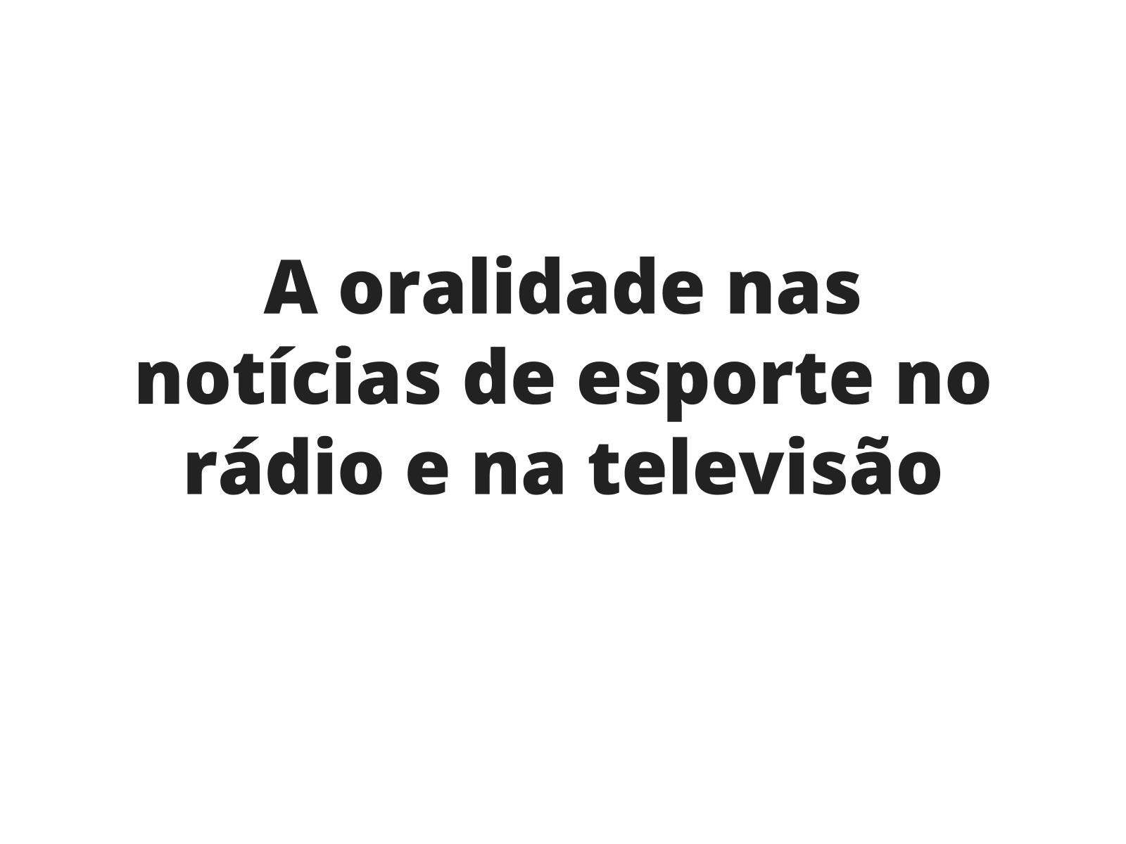 Oralidade em programas de esportes no rádio e na televisão