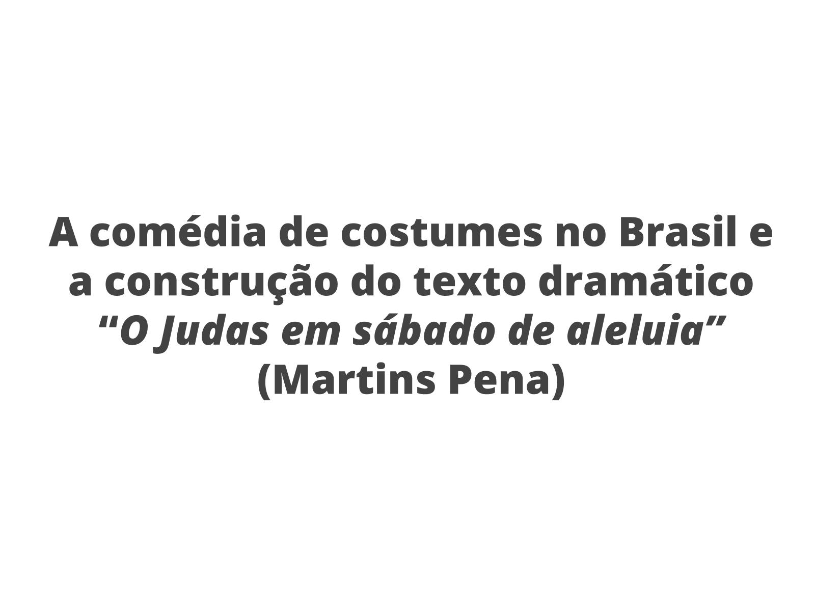 """A comédia de costumes no Brasil e a construção do texto dramático """"O Judas em sábado de aleluia"""" (Martins Pena)"""