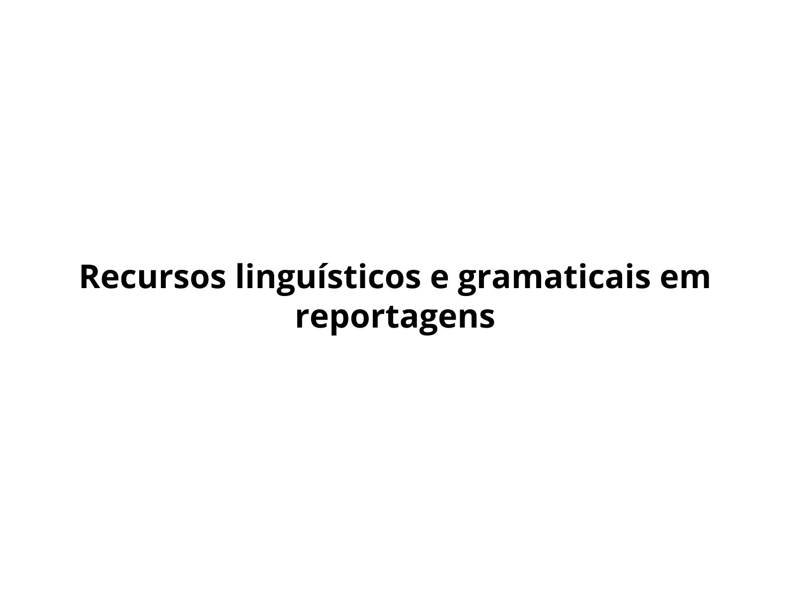Utilização de recursos linguísticos e gramaticais em reportagens