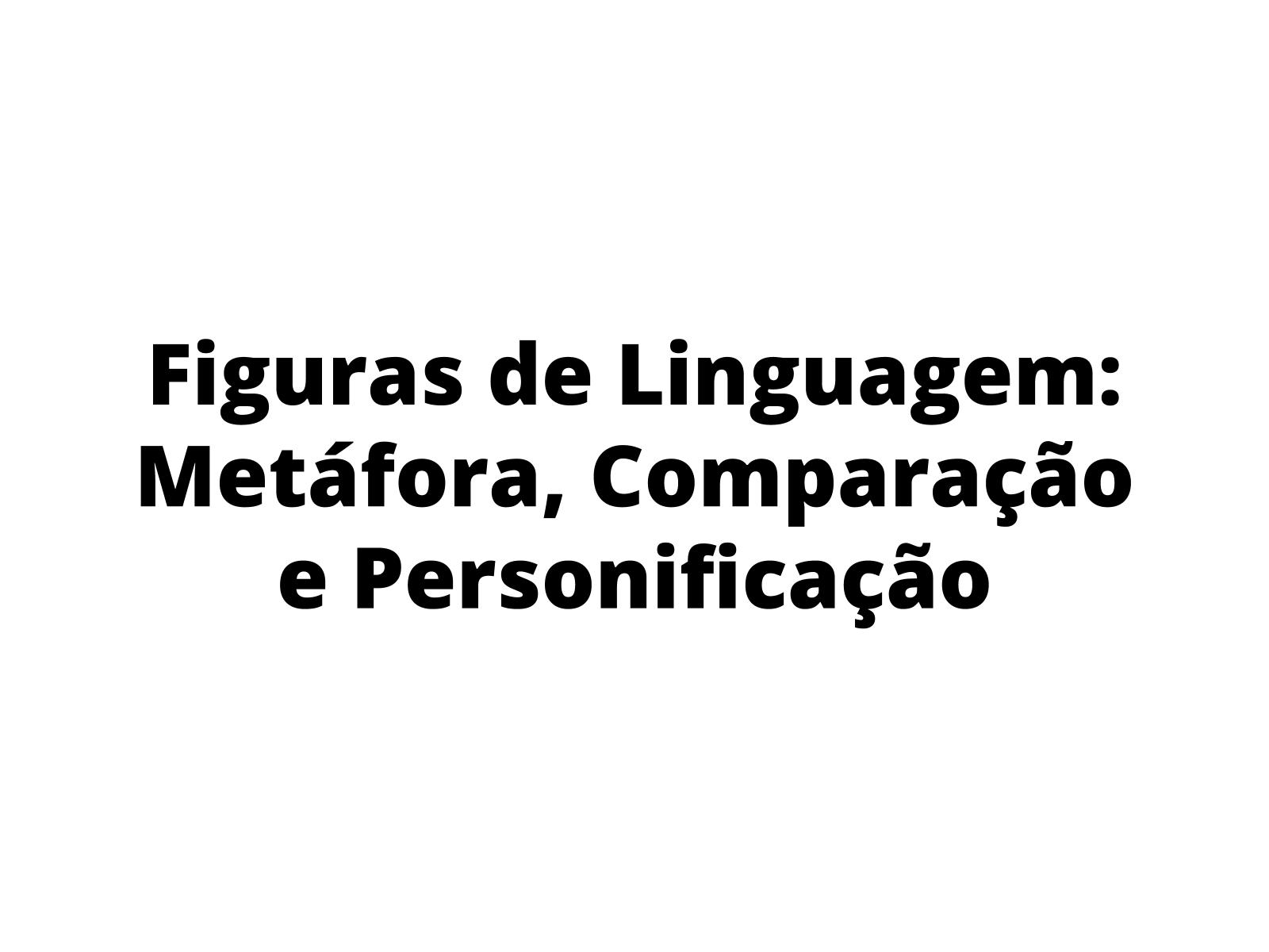 Figuras de linguagem - efeitos de sentido de comparação, metáfora e personificação - atividades de revisão