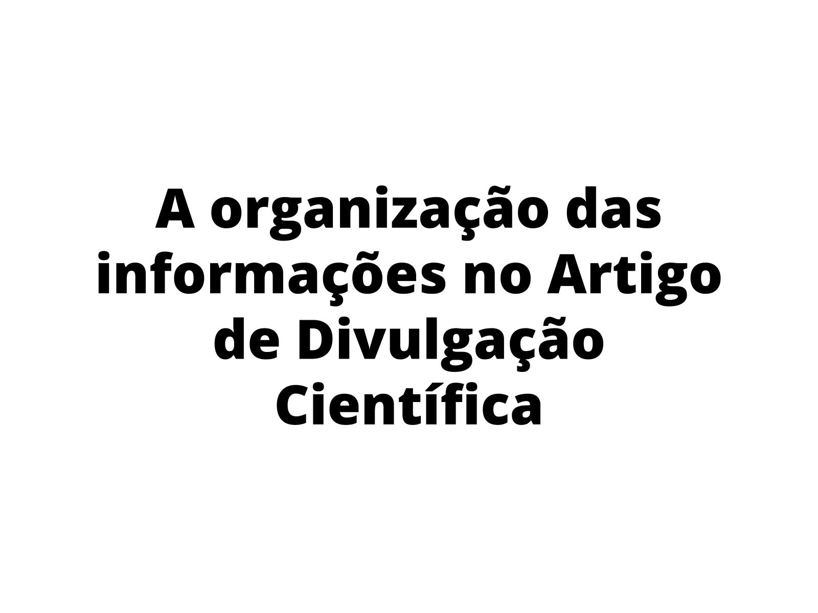 A organização das informações no artigo de divulgação científica