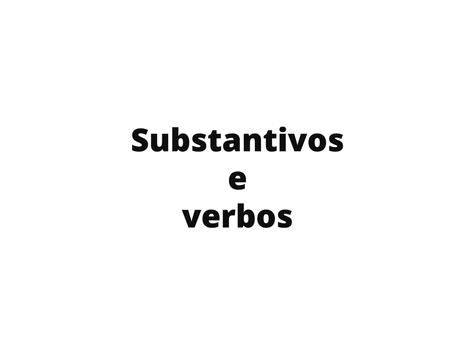 Entre substantivos e verbos.