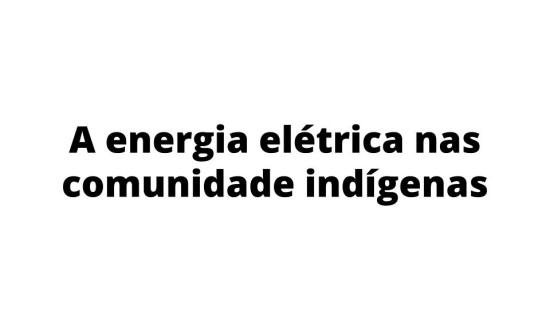 Uso de energia elétrica em comunidade indígenas