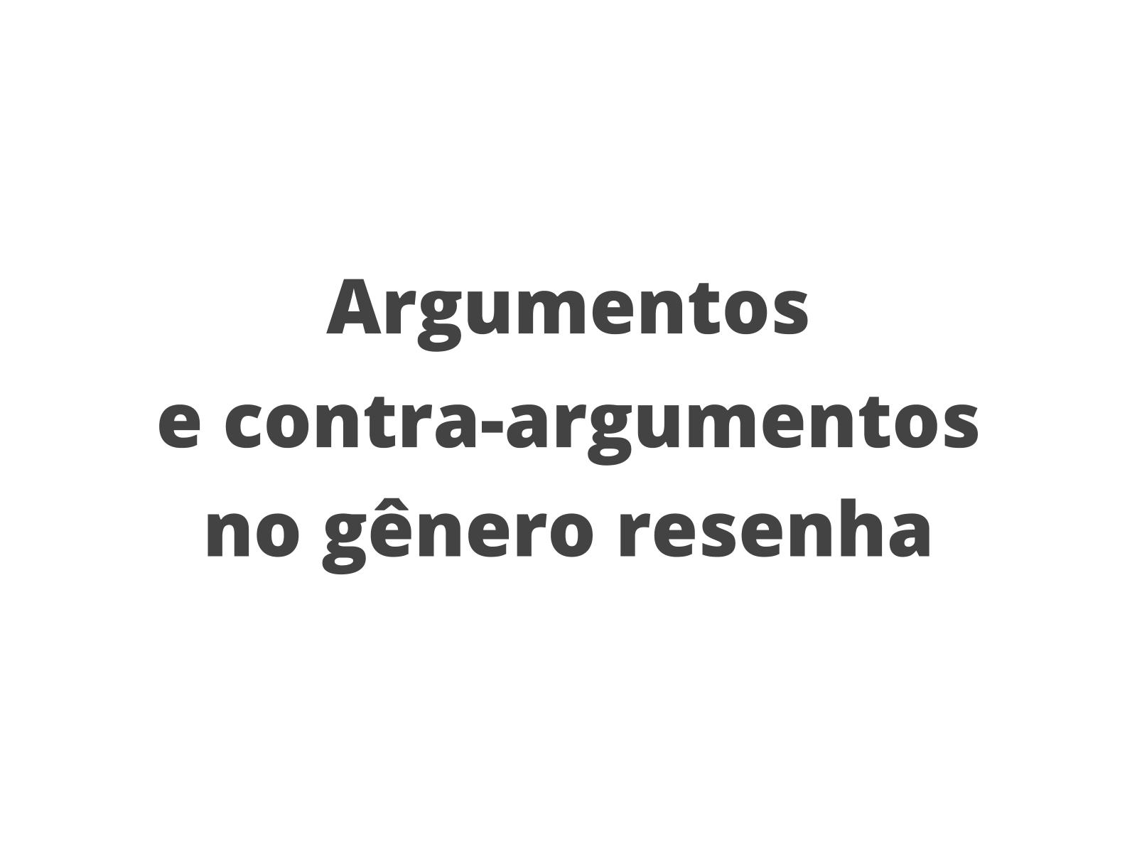 Argumentos e contra-argumentos no gênero resenha