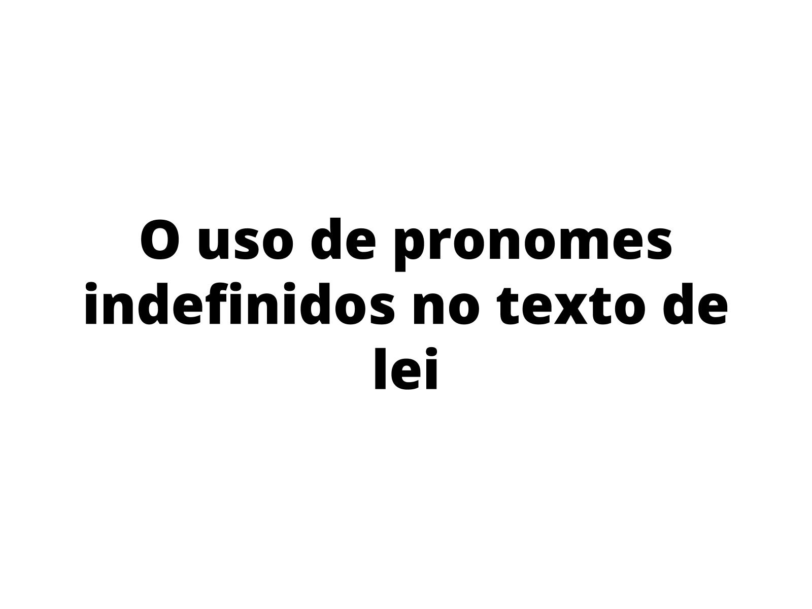 O uso de pronomes indefinidos em textos de Lei