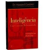 Inteligência ? Um Conceito Reformulado, Howard Gardner, 348 págs., Ed. Objetiva, tel. 0800-224466, 35,90 reais