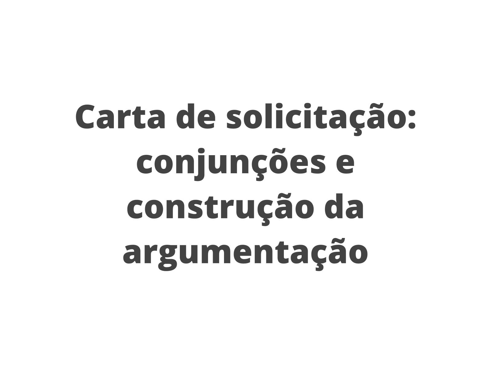 Carta de solicitação: conjunções e construção da argumentação