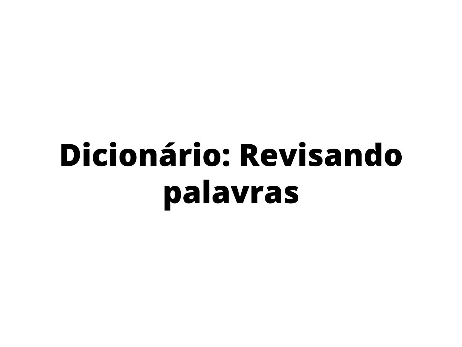 Dicionário: uma alternativa para a correção ortográfica