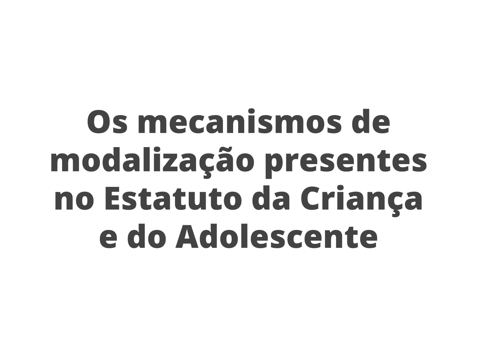 Os mecanismos de modalização presentes no  Estatuto da Criança e do Adolescente