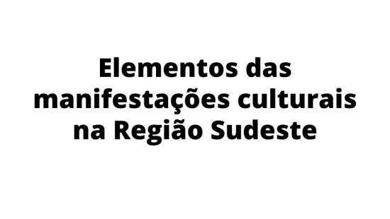 Manifestações culturais na Região Sudeste do Brasil