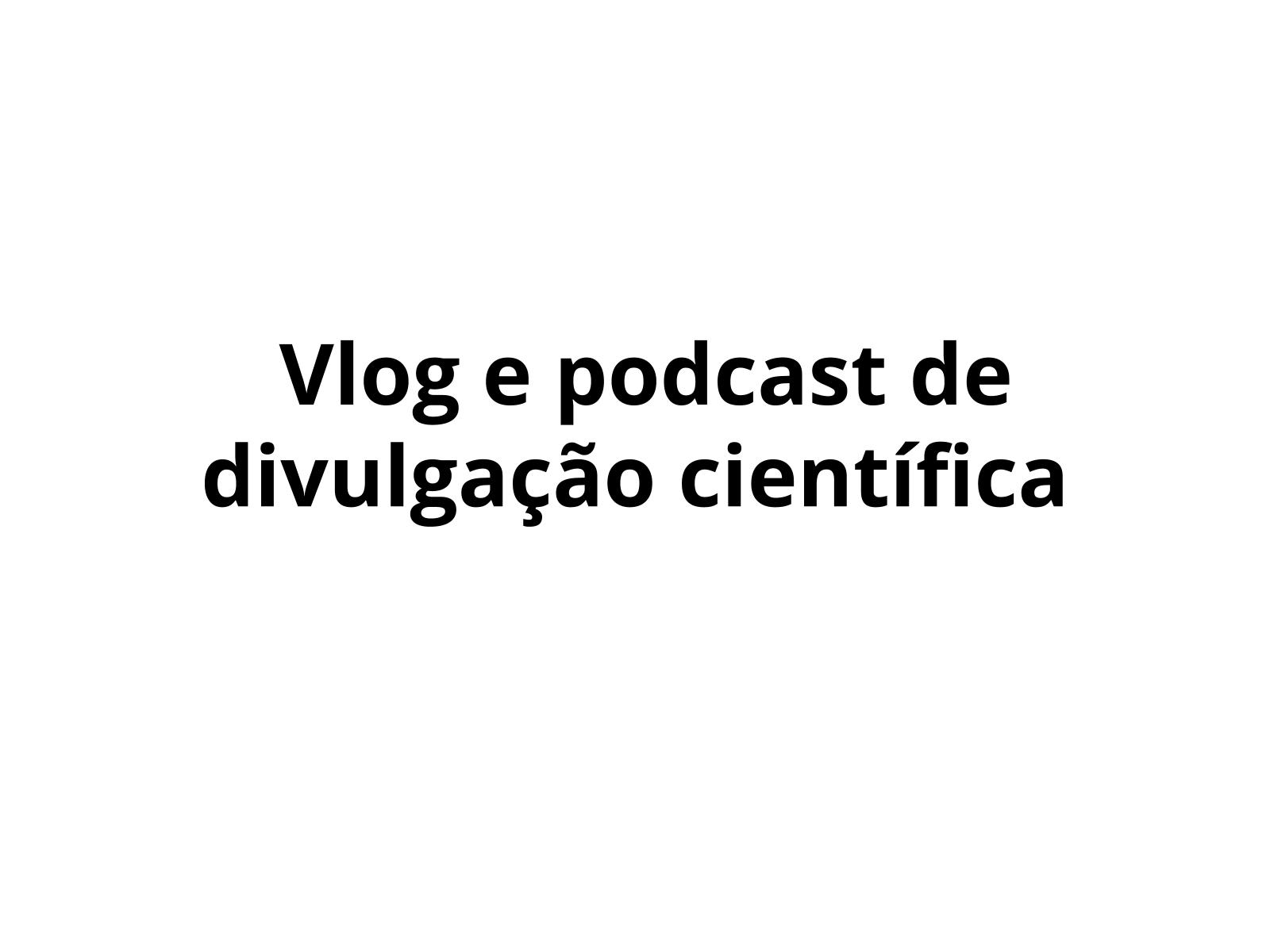 Vlog e podcast de divulgação científica - apreciação e análise