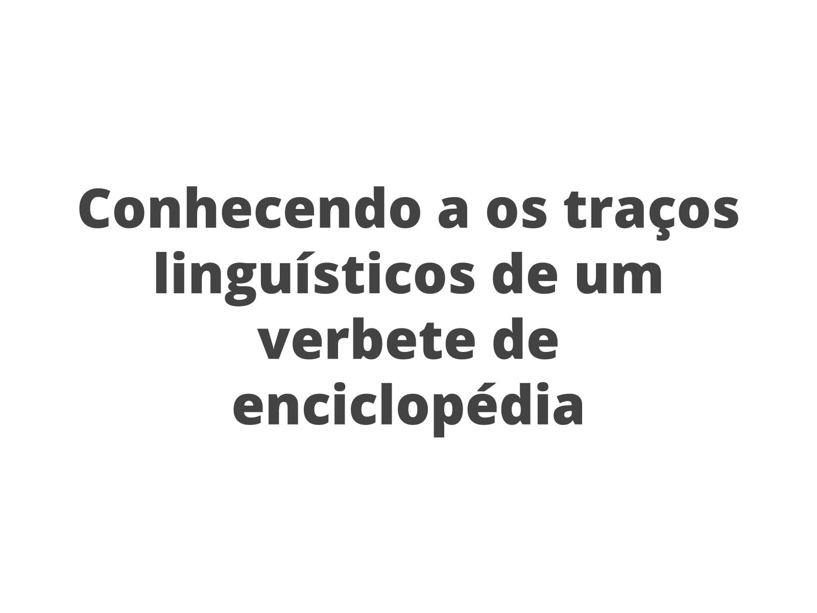 Conhecendo o verbete enciclopédico em detalhes: Traços linguísticos