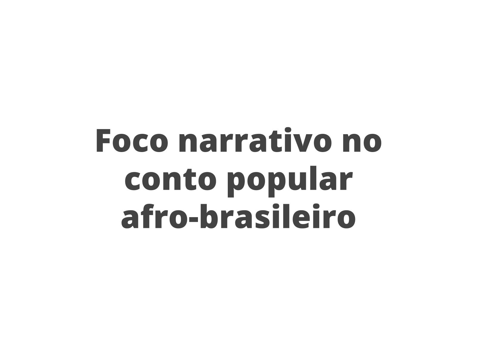 Mudando o ponto de vista de um conto popular afro-brasileiro