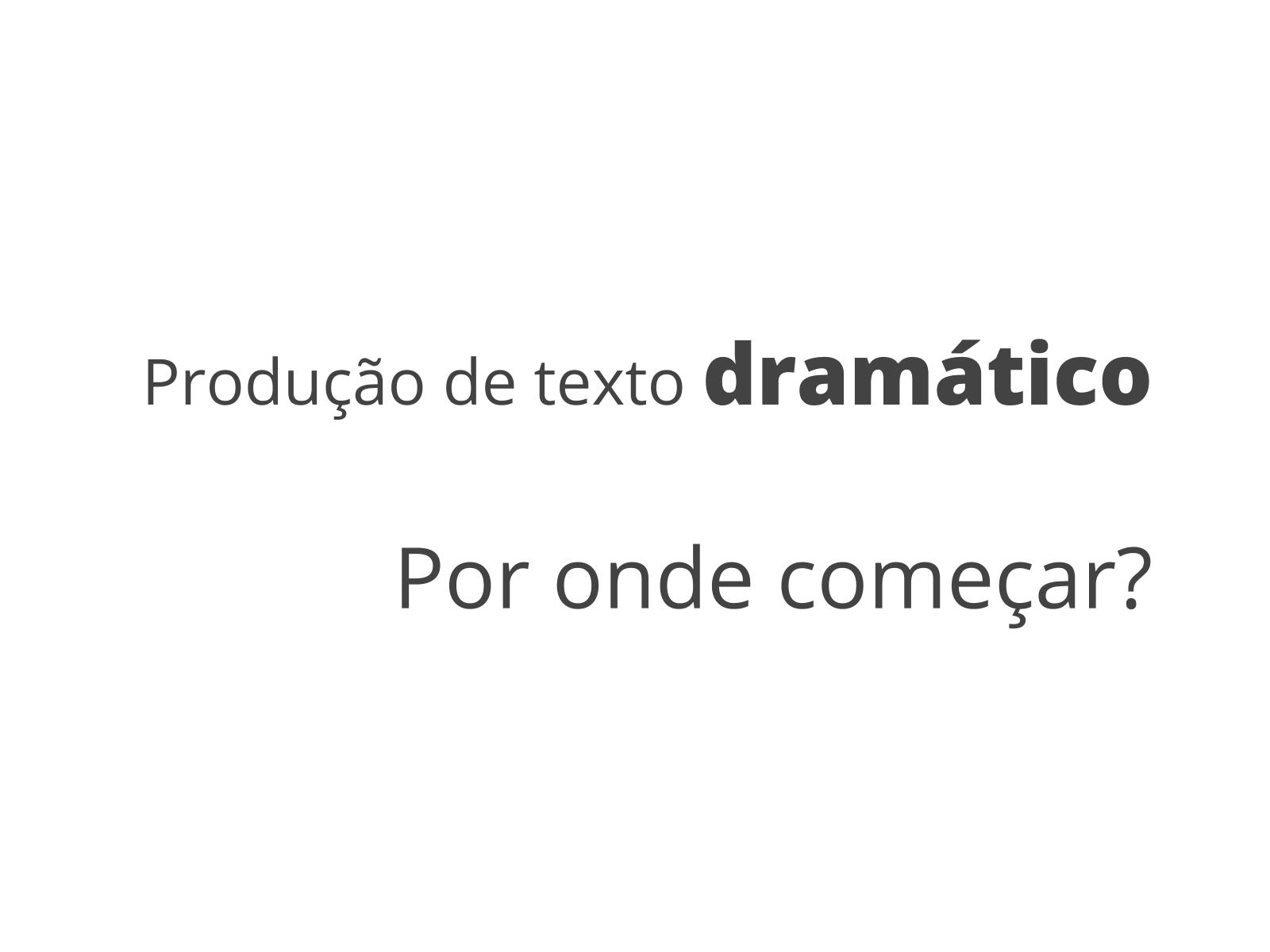 Produção de texto dramático escrito: planejamento