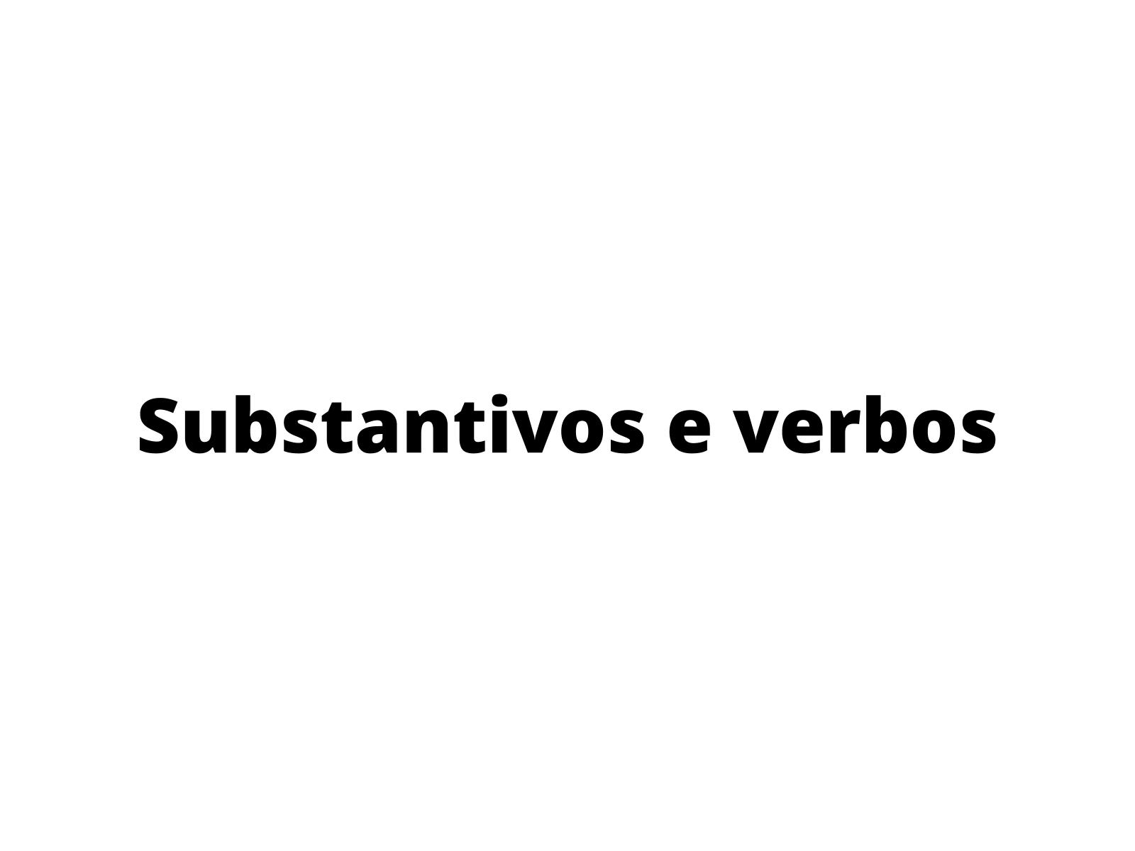 Analisar a função dos substantivos para nomear e dos verbos para exprimir ação