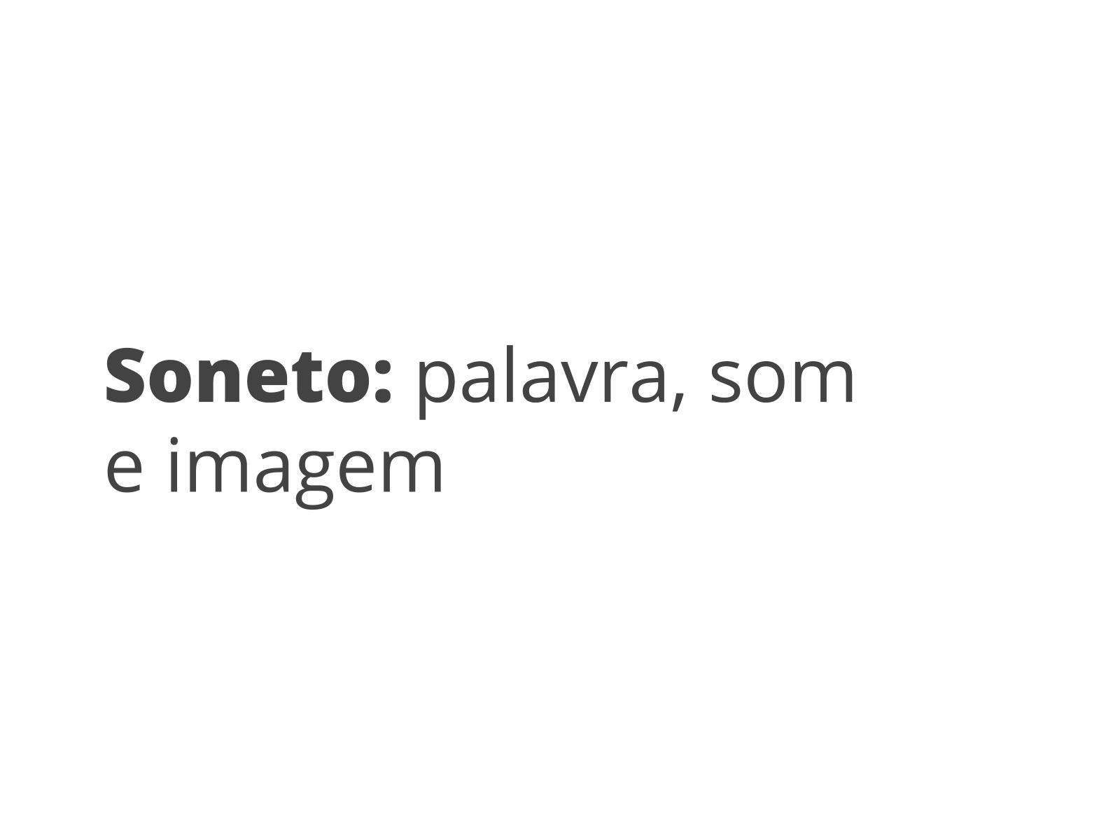 Soneto: palavra, som e imagem