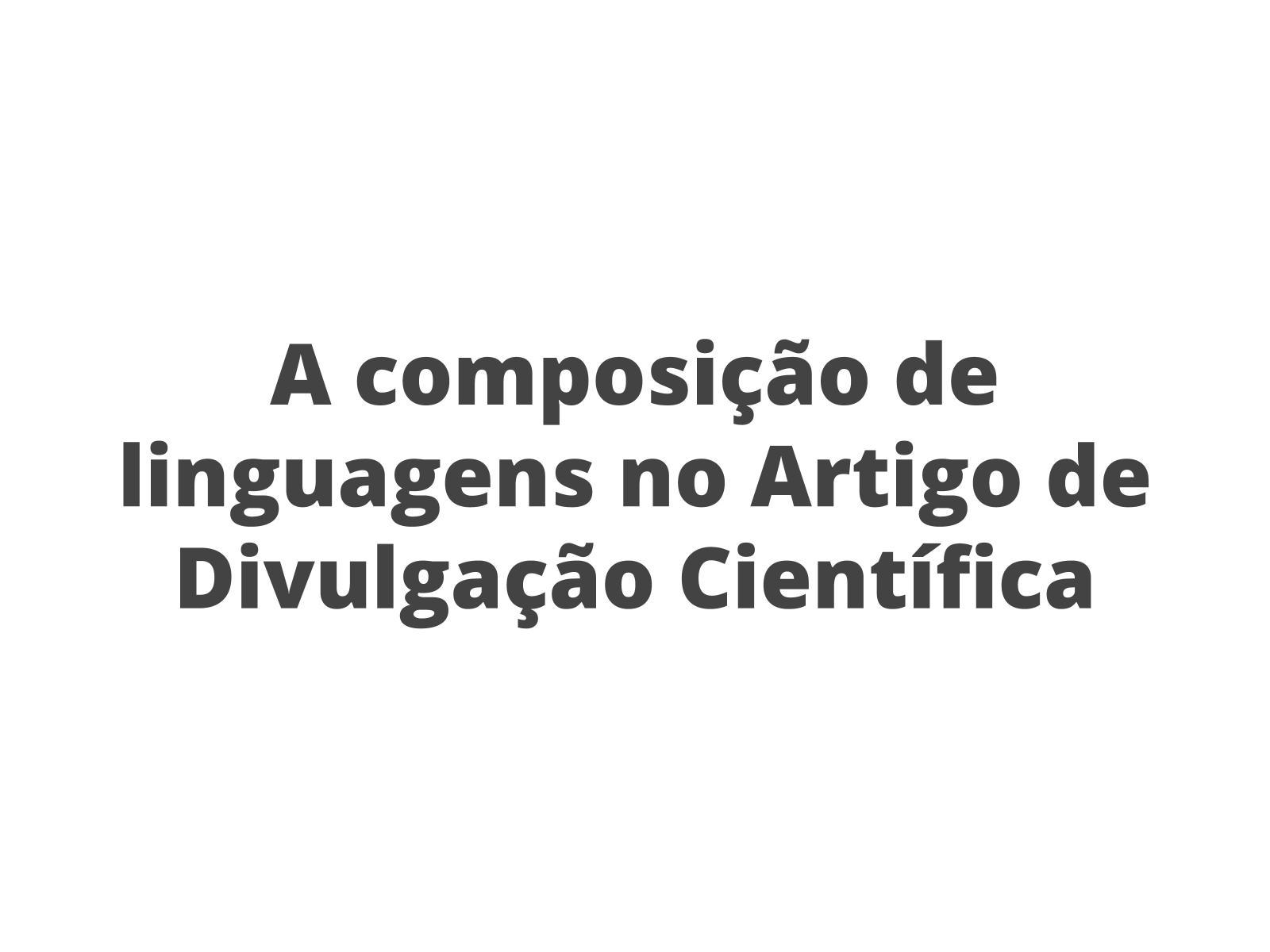 A composição de linguagens no Artigo de Divulgação Científica