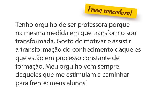 Frase vencedora do Concurso cultural Orgulho de Ser Professor. Reprodução