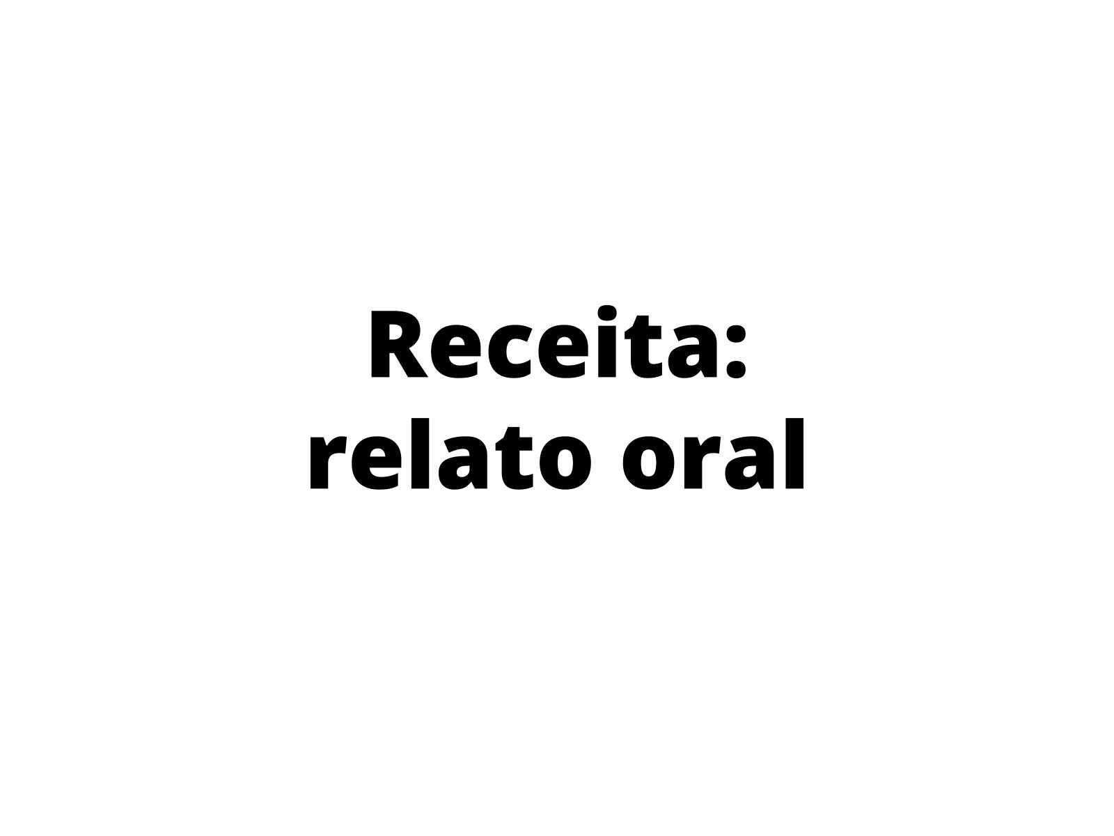 Receita: relato oral