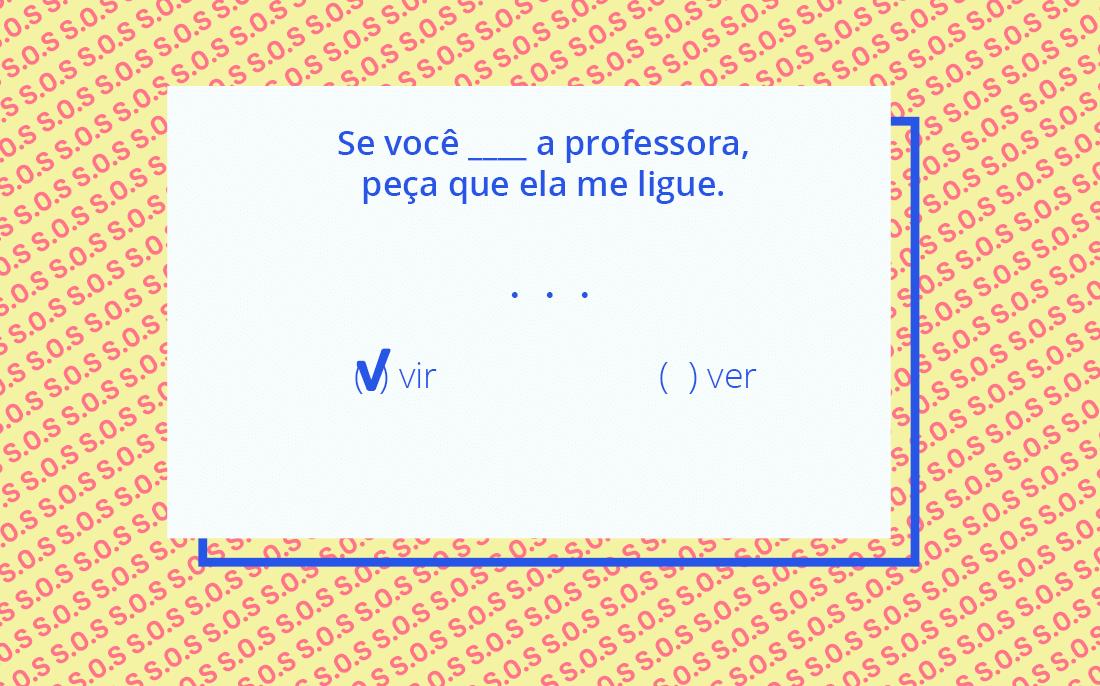 """A frase """"Se você _ a professora, peça que ela me ligue"""" pode ser completada por vir ou ver?"""