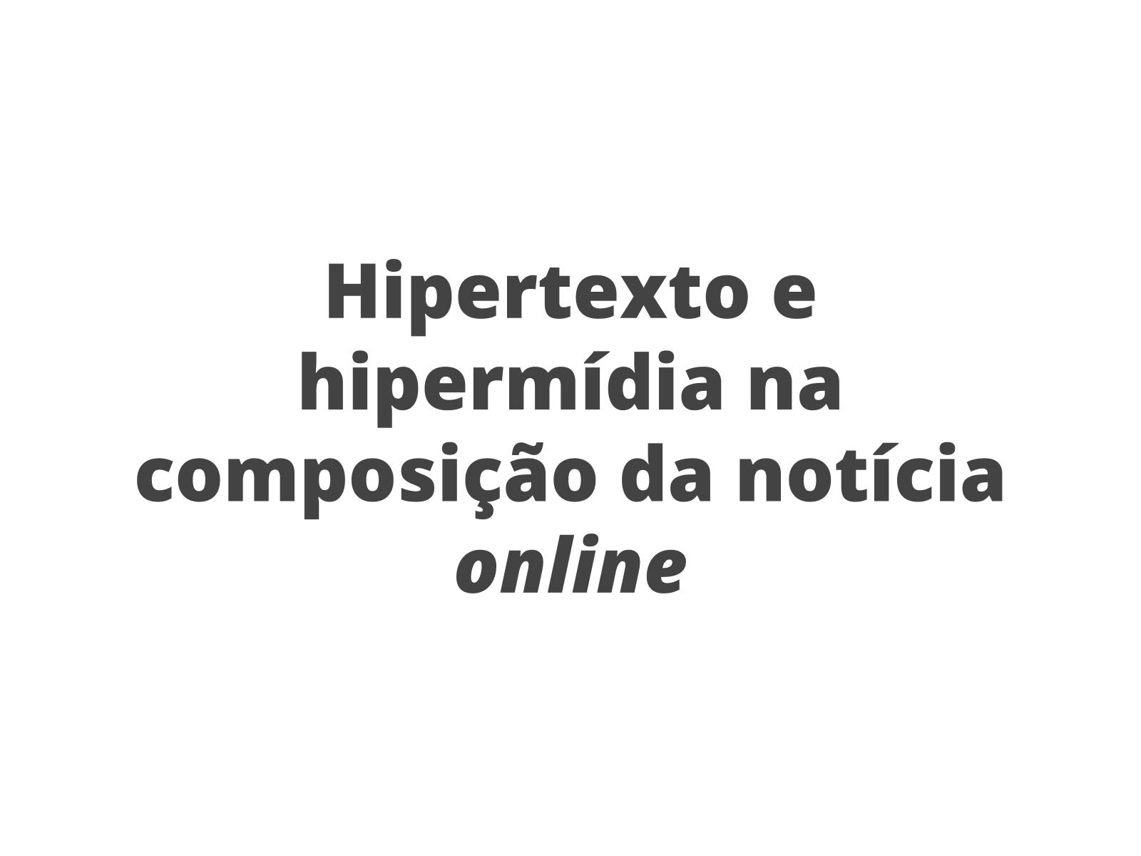 A notícia online e seus elementos hipertextuais e hipermidiáticos