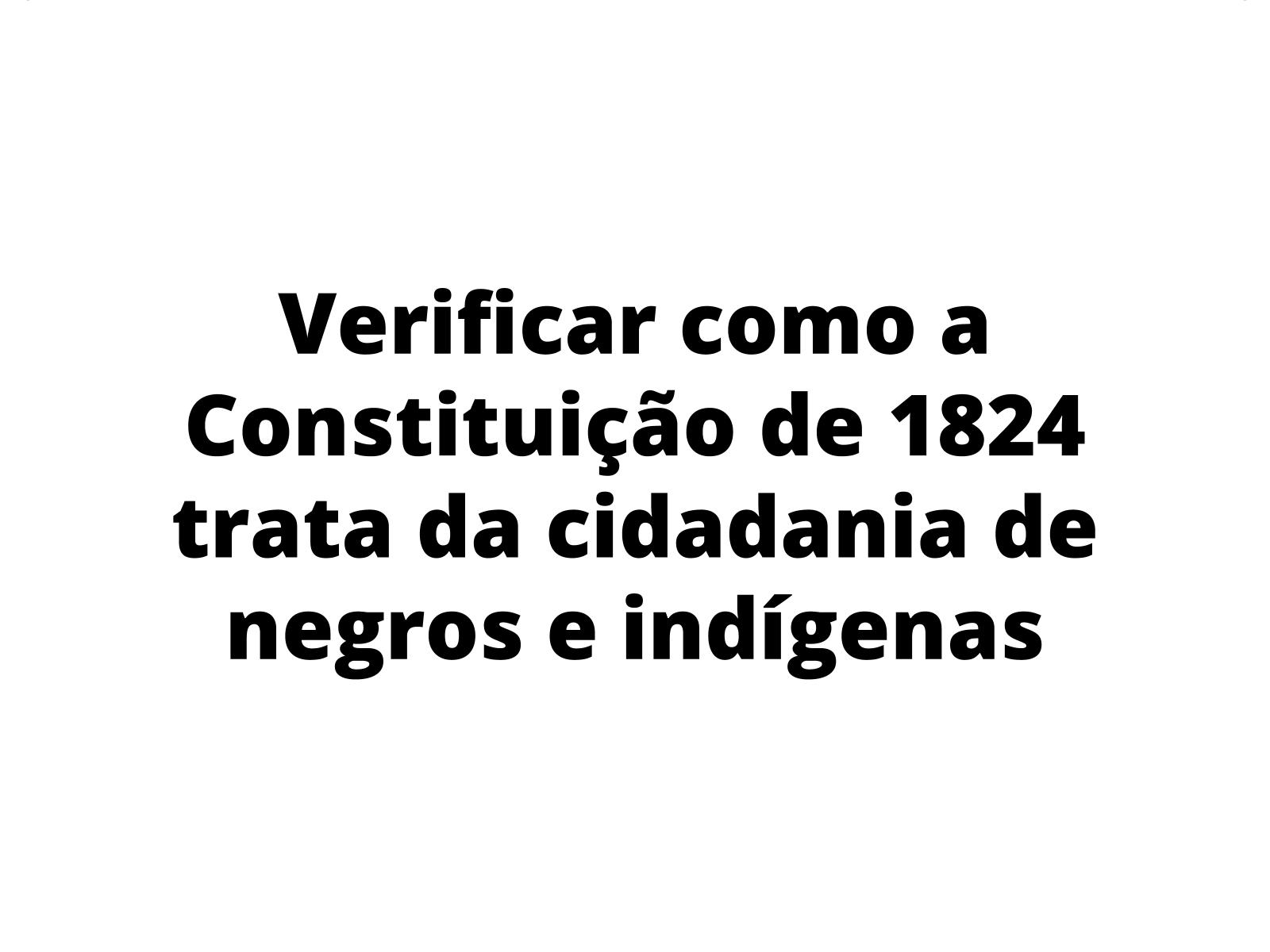 A Constituição de 1824 e a ausência de cidadania de negros e indígenas