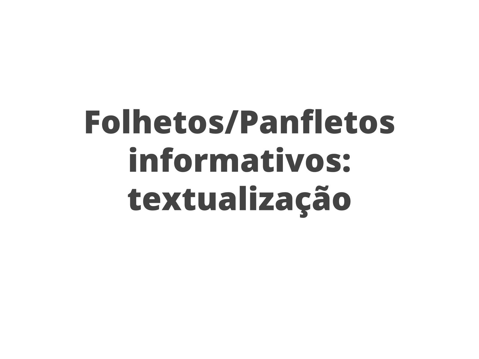 Produção do Folheto/Panfleto informativo: textualização