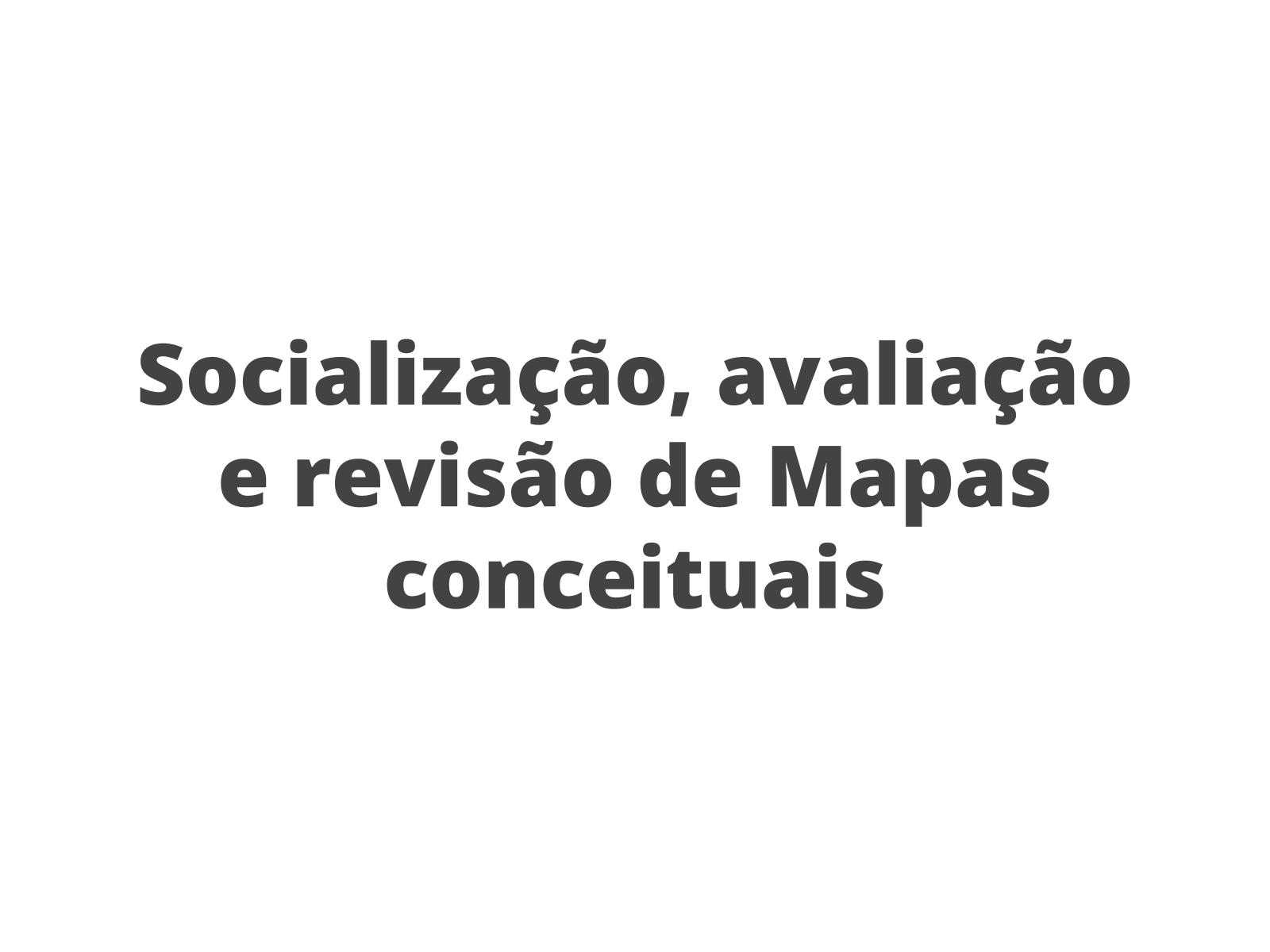 Socialização, avaliação e revisão de Mapa conceitual