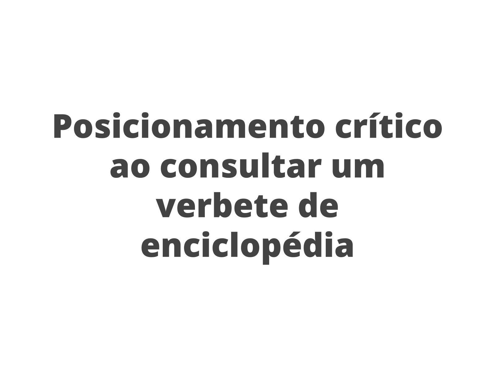Posicionamento crítico ao consultar um verbete enciclopédico