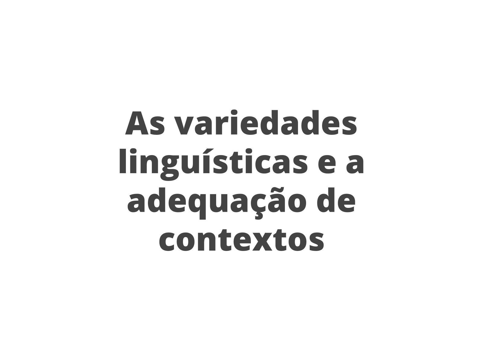As variedades linguísticas e a adequação de contextos