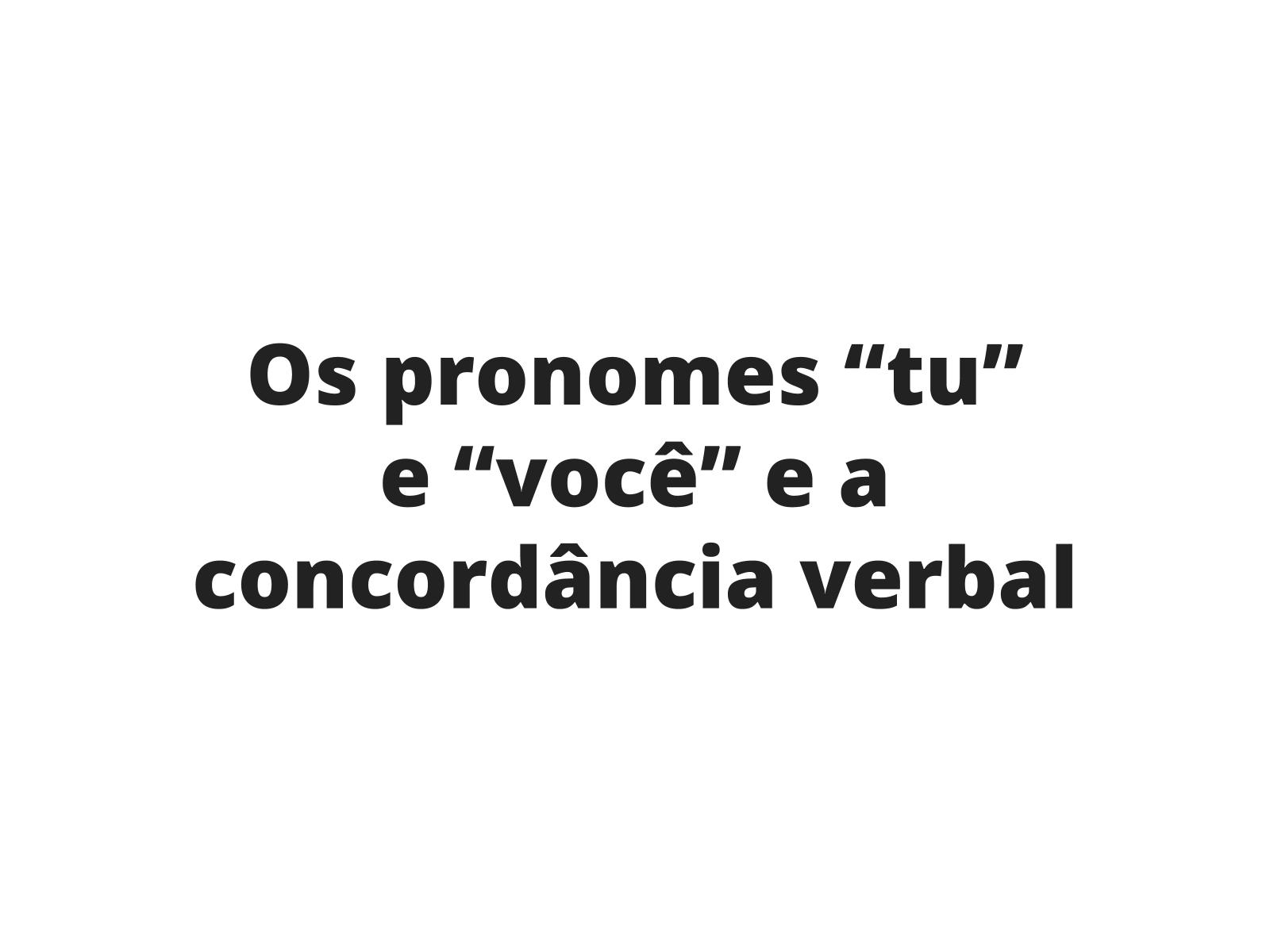 """Os pronomes """"tu"""" e """"você""""  e a  concordância verbal"""