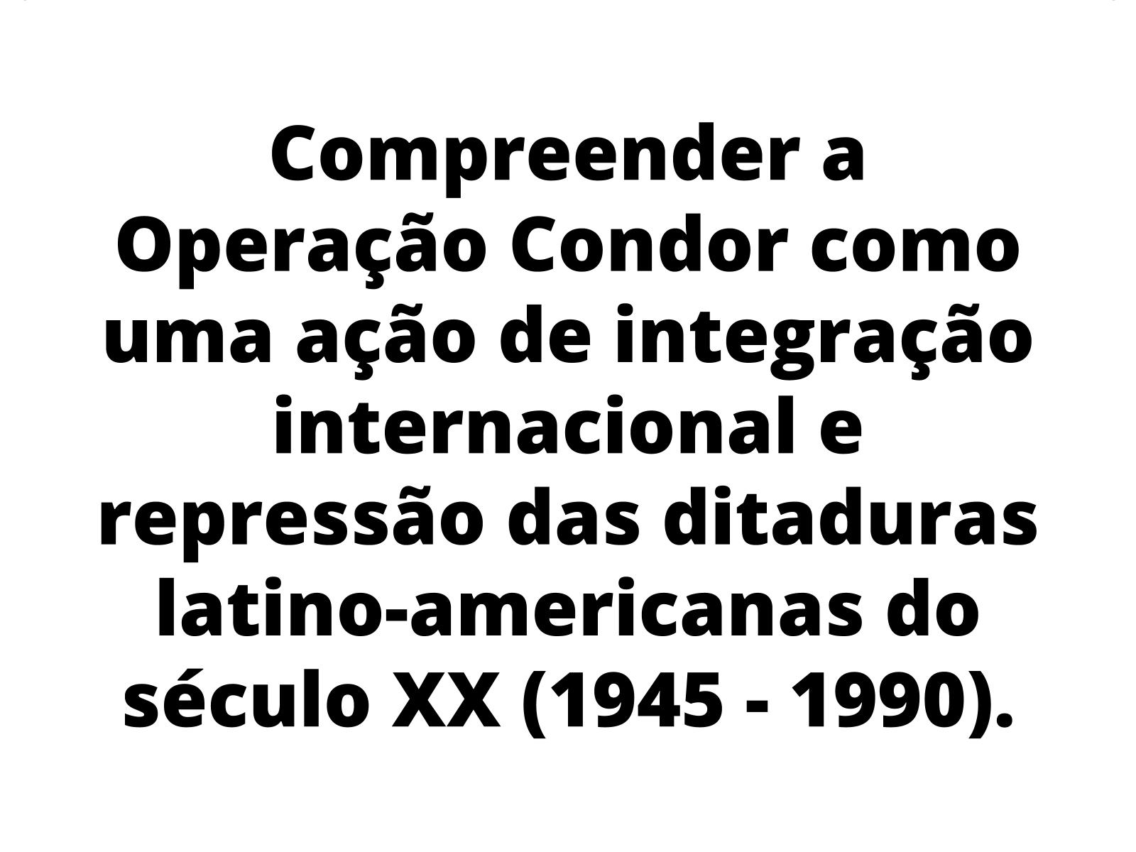 Integração internacional nas ditaduras latino - americanas (1945 - 1990): uma análise sobre a operação condor