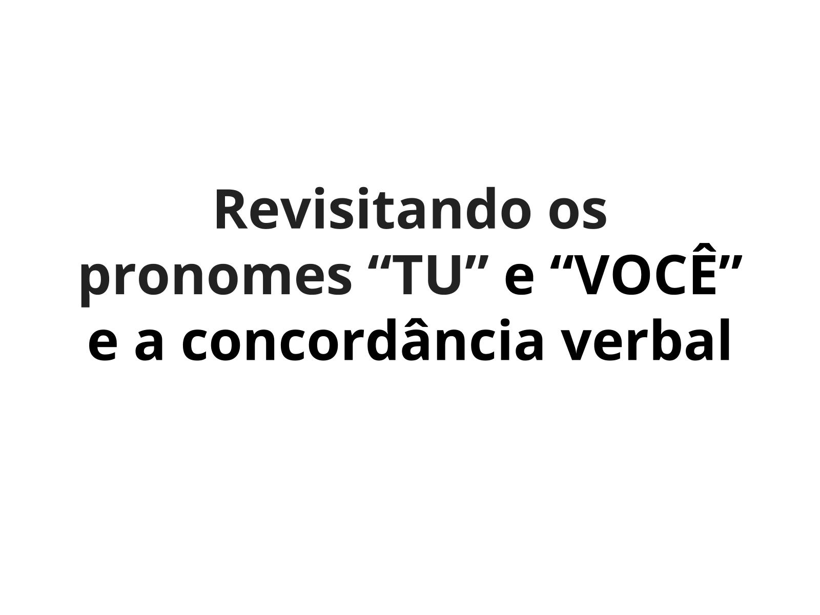 """Revisitando o uso dos pronomes """"tu""""  e """"você"""" e a concordância verbal"""