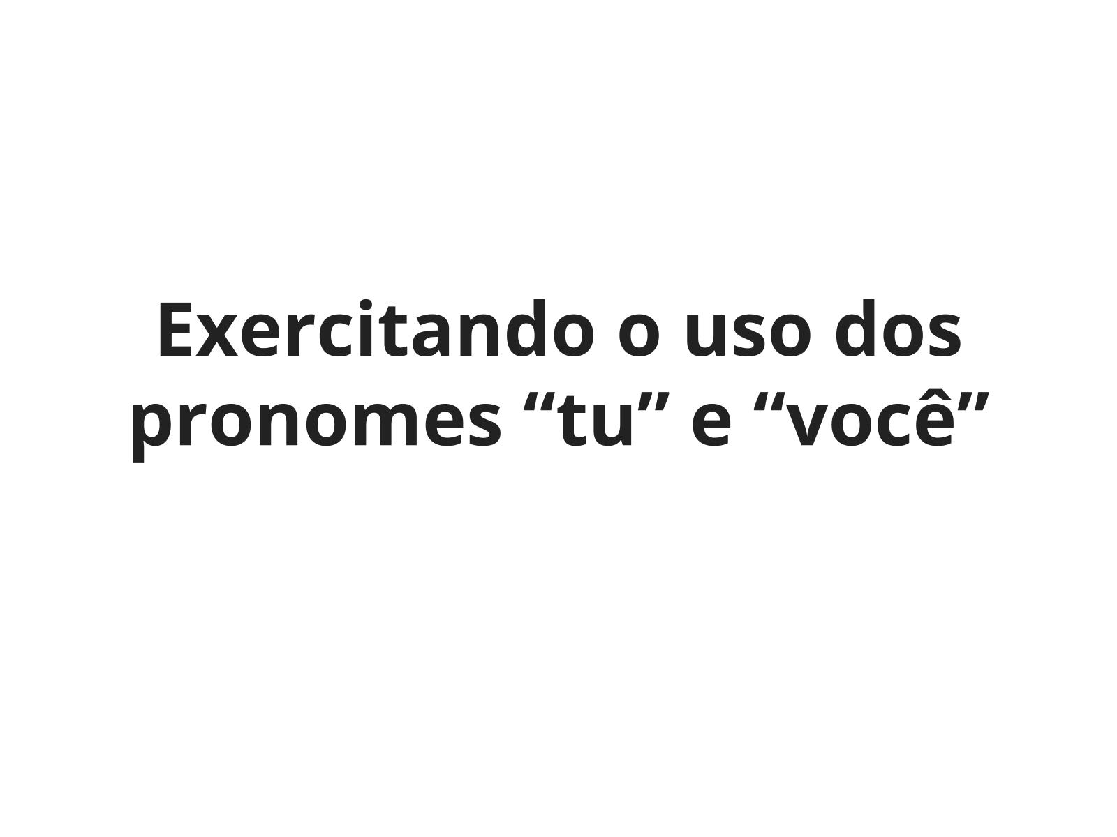 """Exercitando o uso dos pronomes """"tu"""" e """"você"""""""