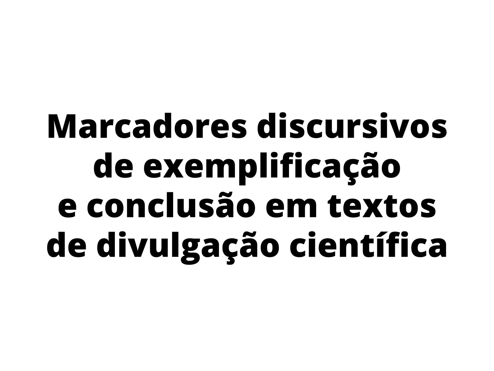 Marcadores discursivos de exemplificação e conclusão em textos de divulgação científica.