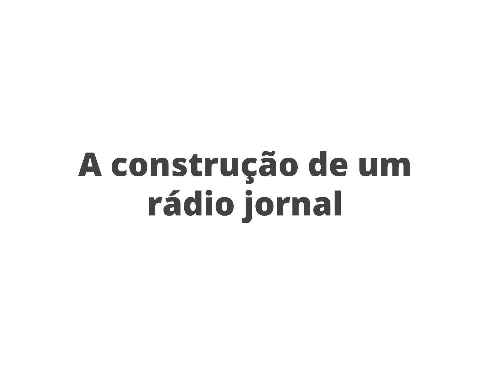 A construção de um rádio jornal
