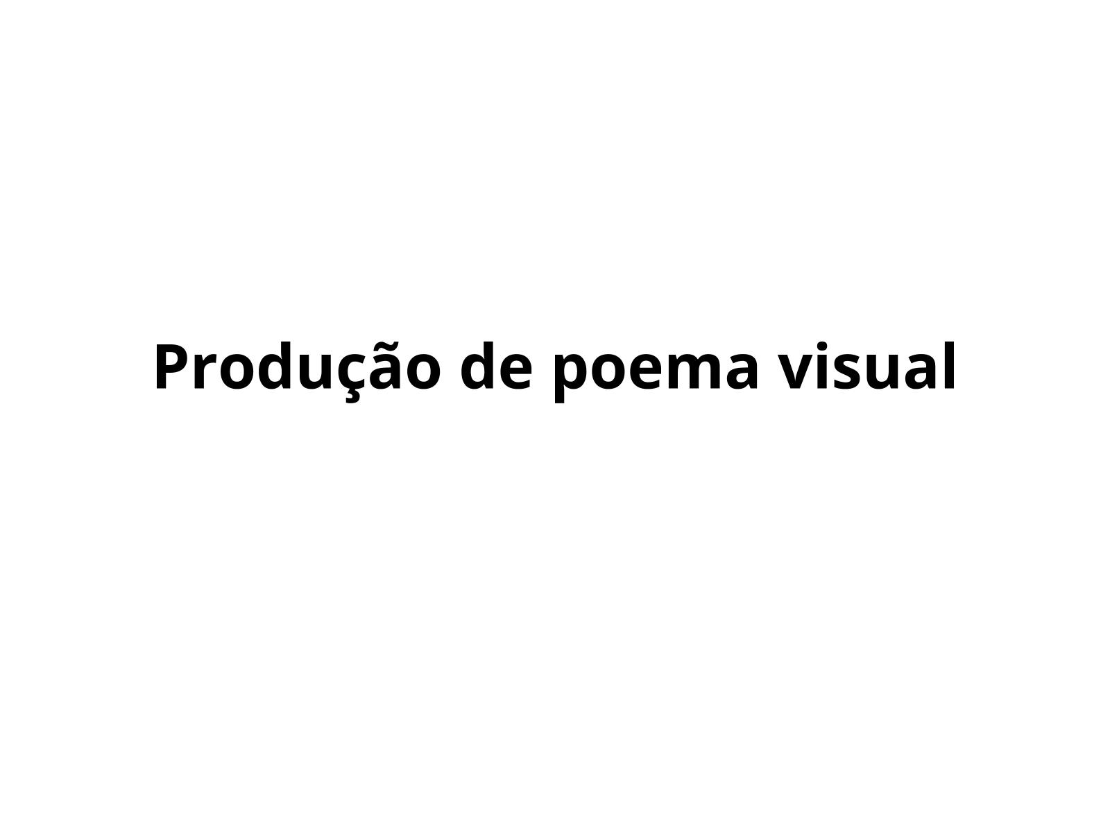 Produção de poemas concretos e visuais