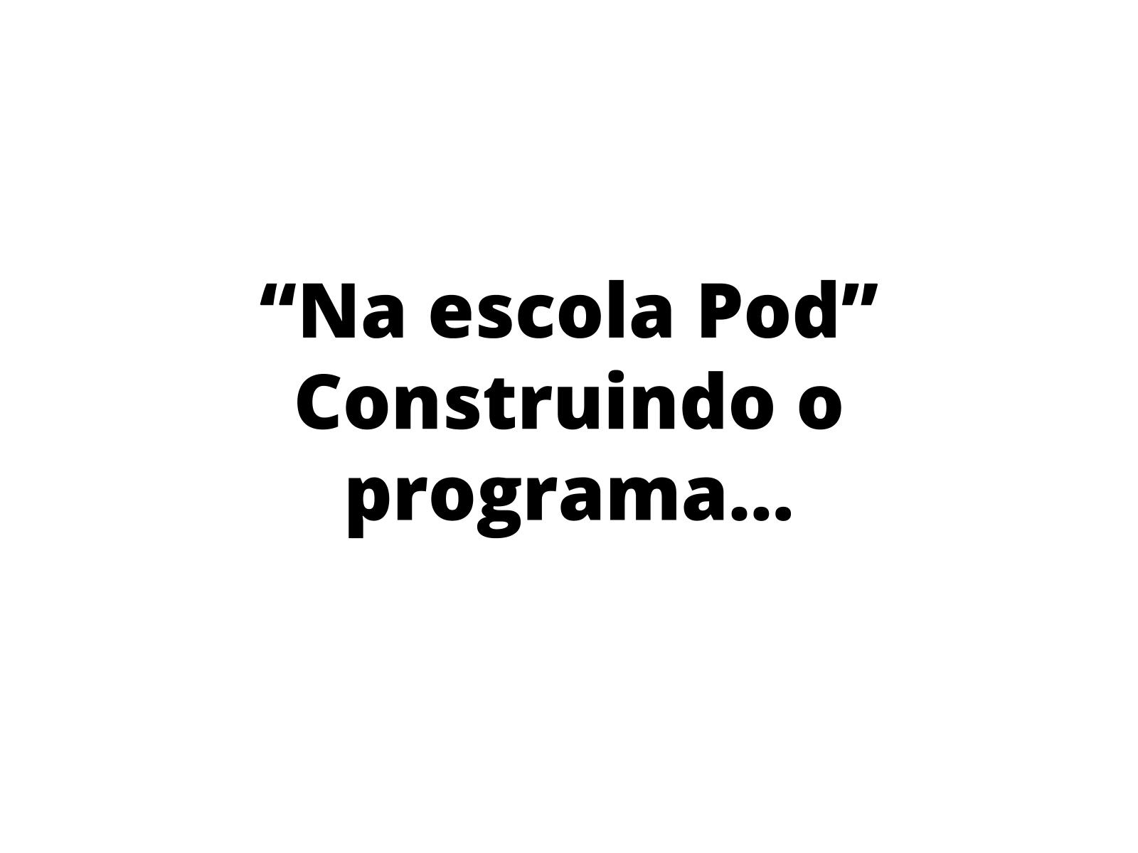 """Construindo o programa """"Na escola Pod"""" através de Podcasts de divulgação científica."""