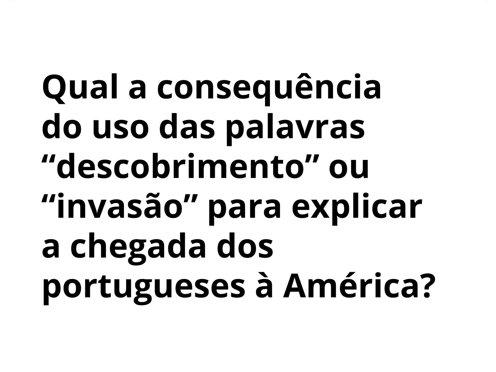 Descobrimento ou invasão?  A chegada dos portugueses na América