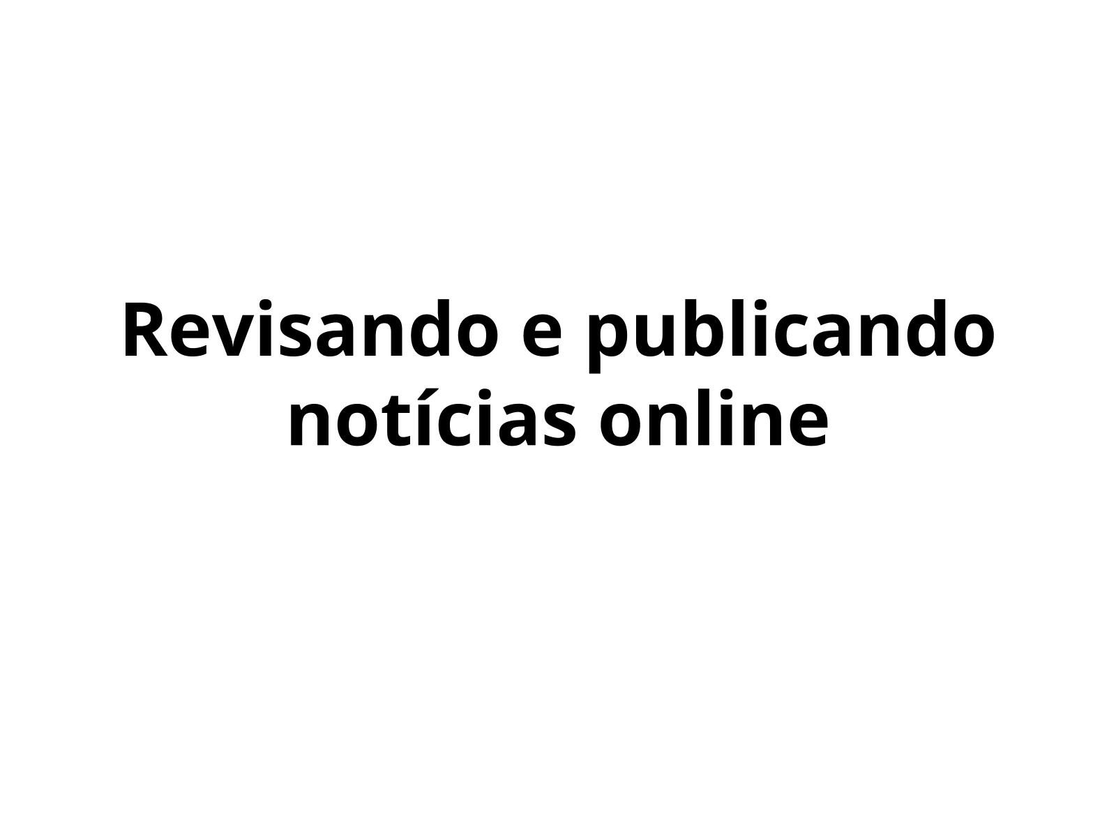 Revisando e publicando notícias online