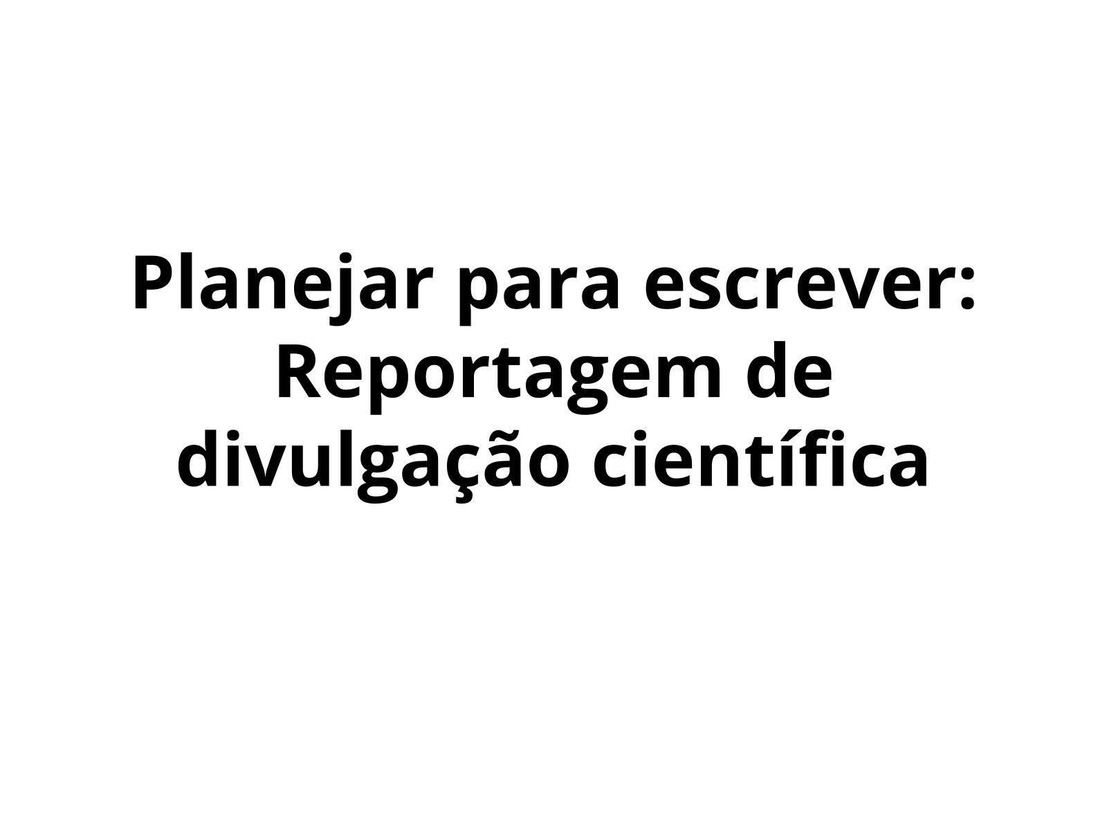 Planejamento da escrita de Reportagem de divulgação científica
