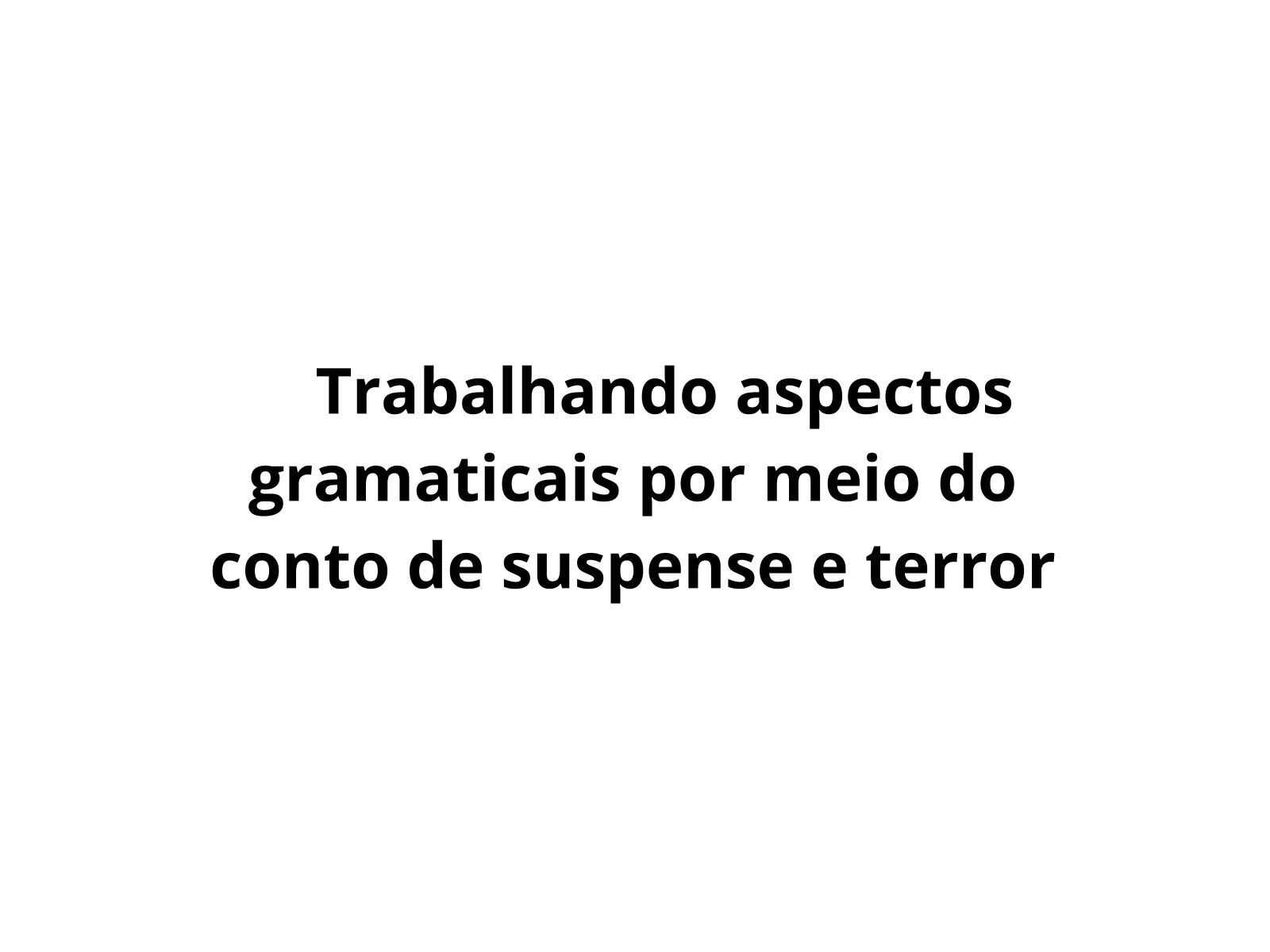 O uso dos substantivos e dos adjetivos no gênero Conto de terror e suspense