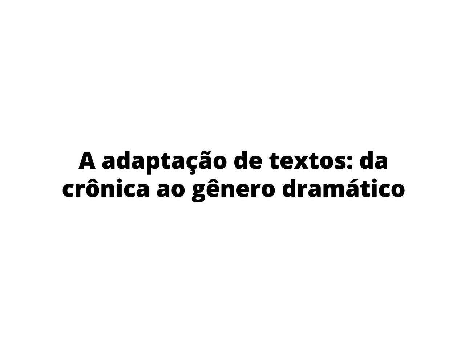 A adaptação de textos: da crônica ao gênero dramático