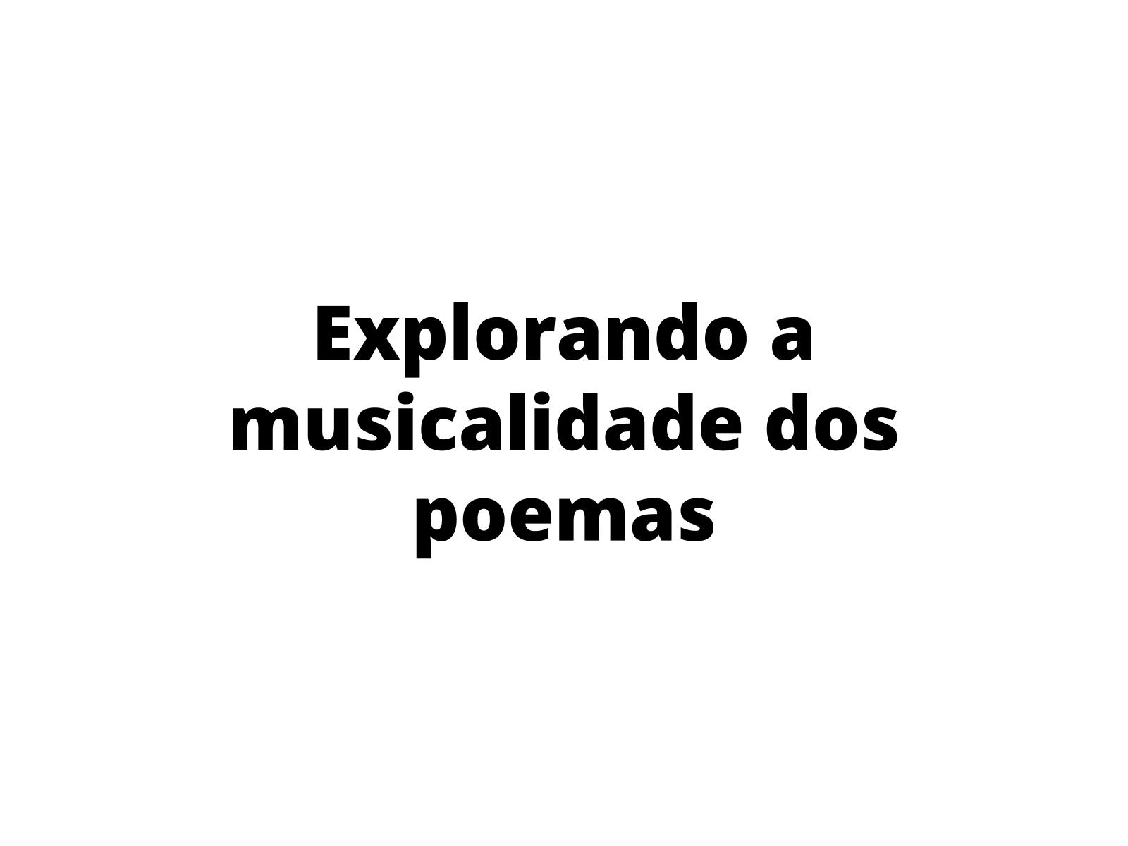 Explorando a musicalidade dos poemas