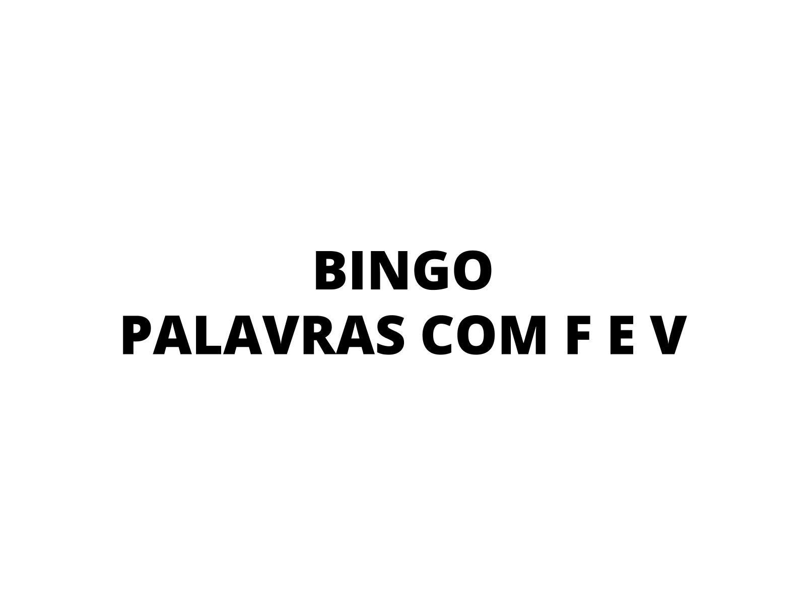 Bingo: palavras com F e V