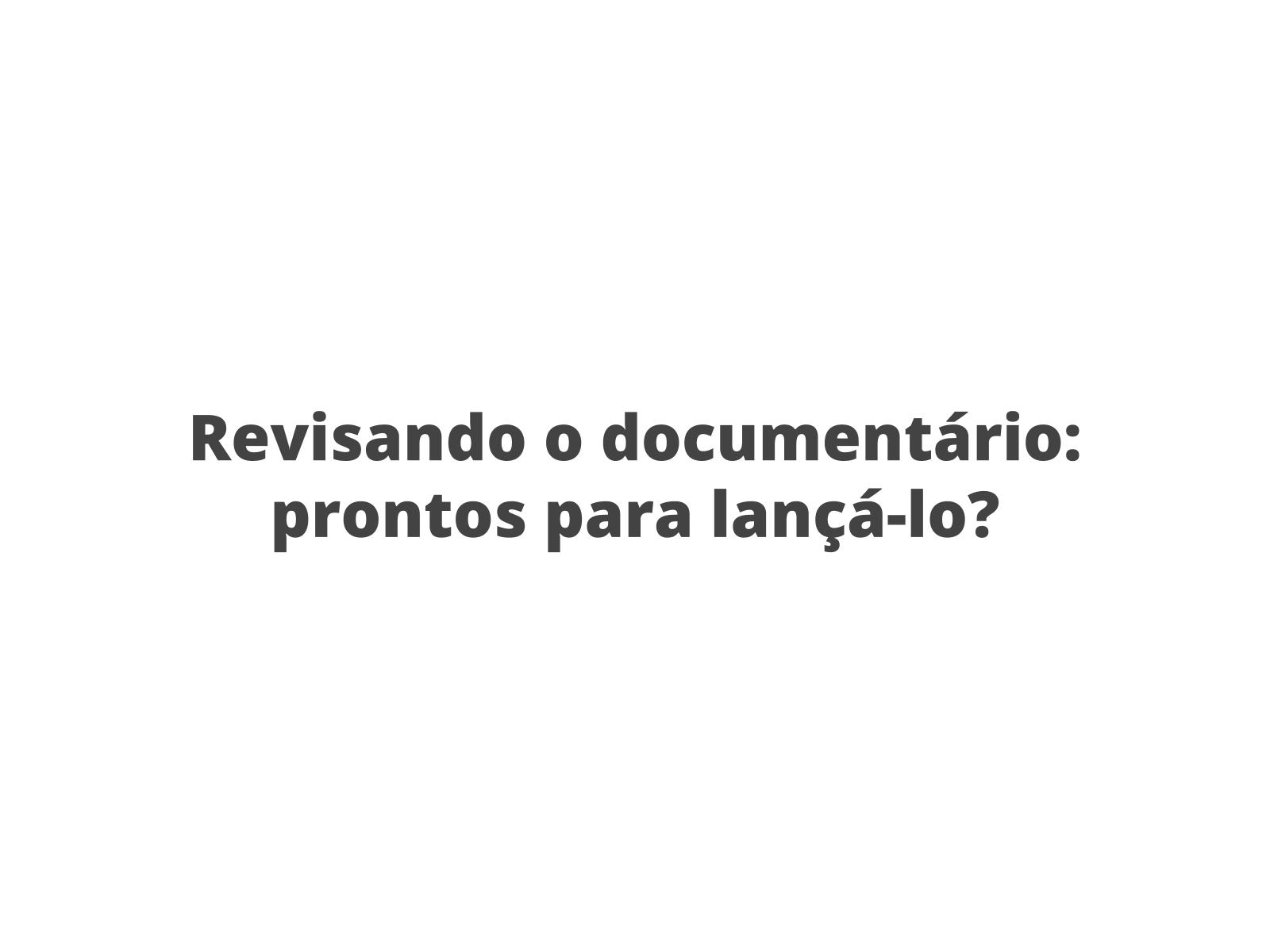 Revisão e edição final do documentário