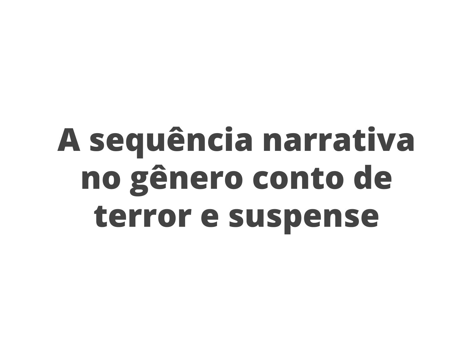 Introdução à sequência narrativa no gênero conto de terror e suspense