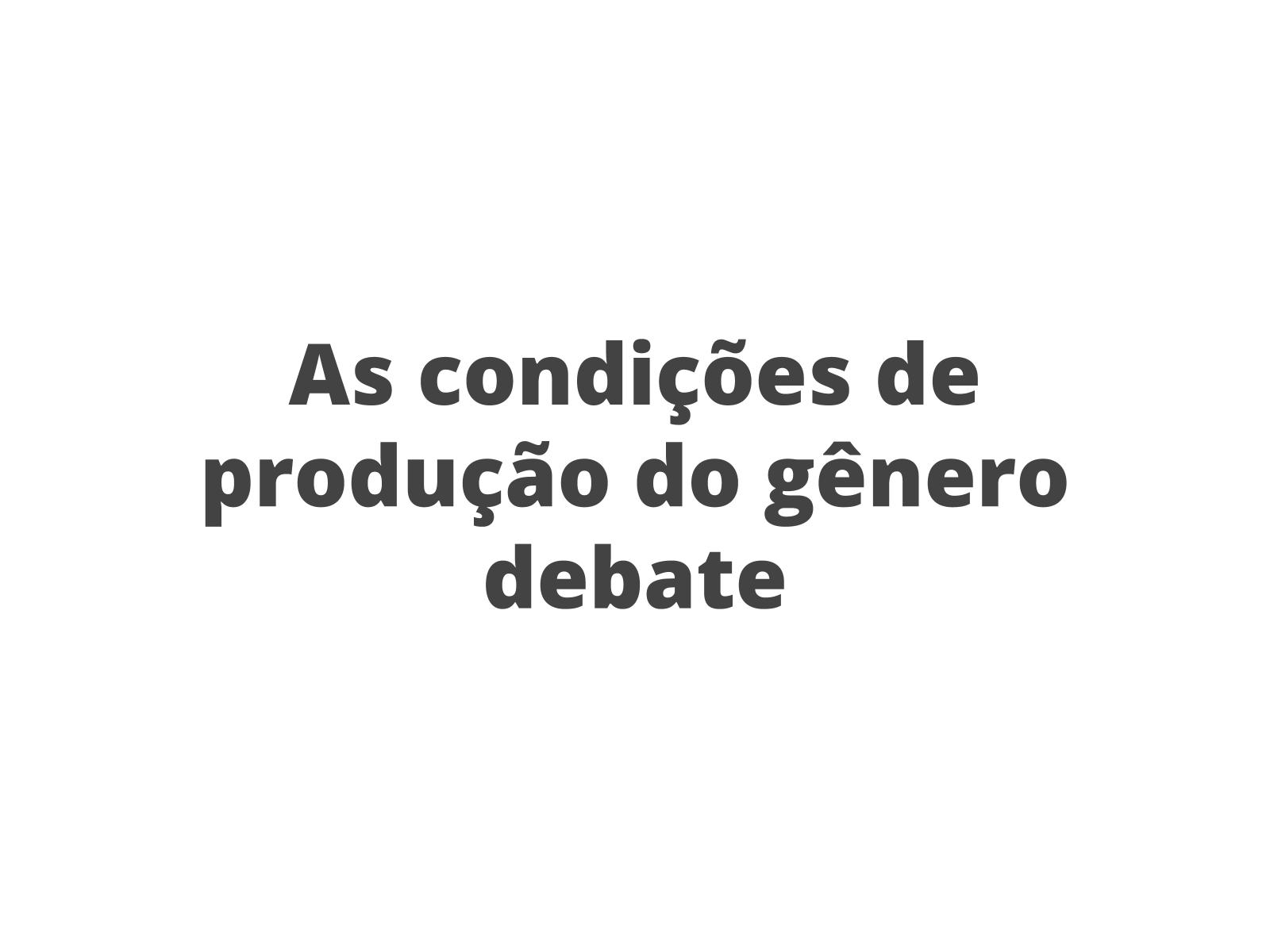 As condições de produção do gênero debate